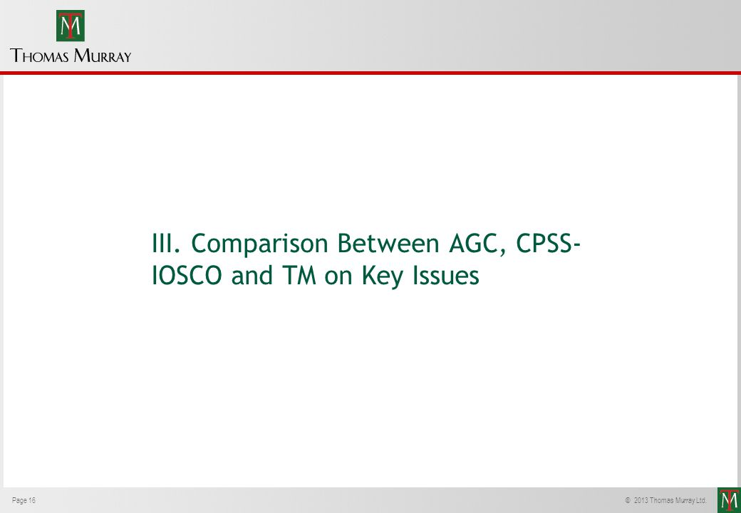 III. Comparison Between AGC, CPSS-IOSCO and TM on Key Issues