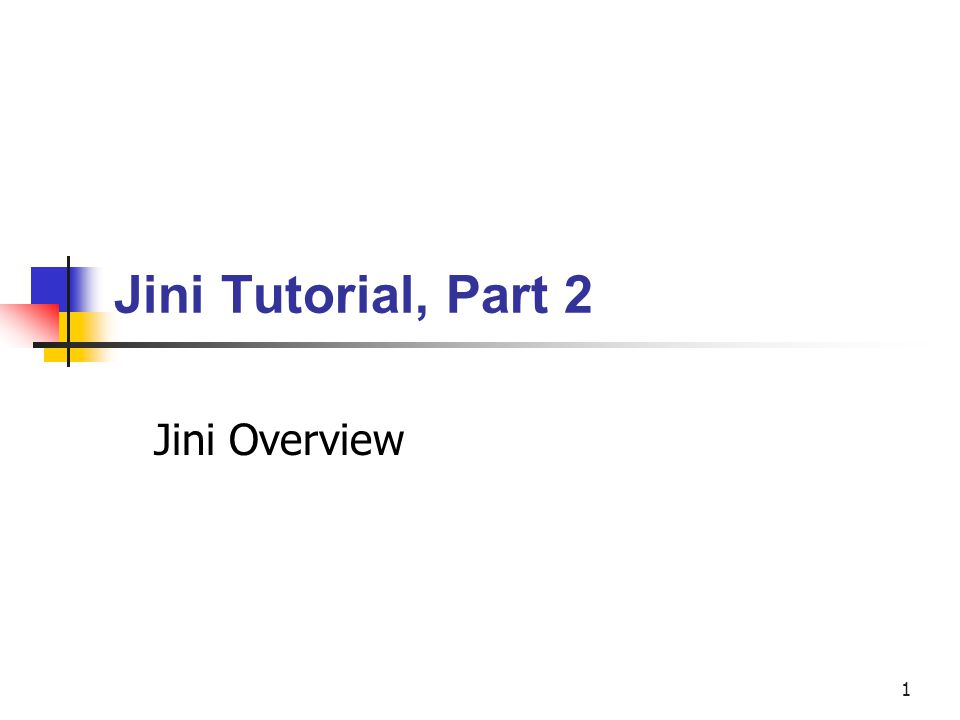 Jini Tutorial, Part 2 Jini Overview