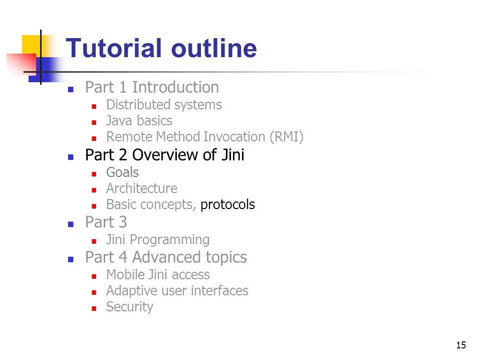 Tutorial outline Part 1 Introduction Part 2 Overview of Jini Part 3