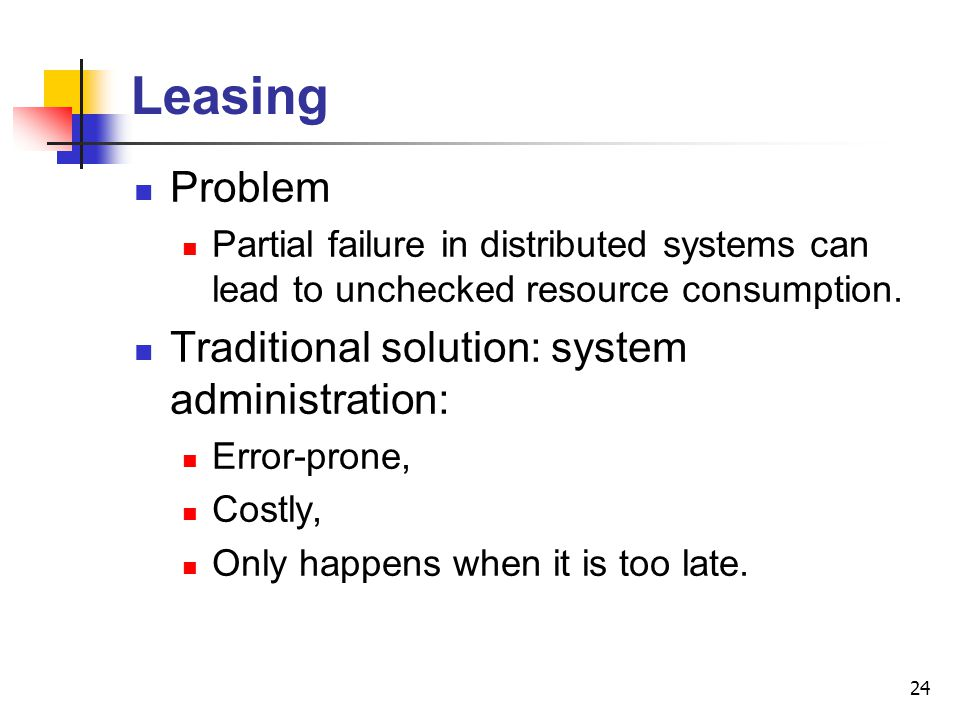 Leasing Problem Traditional solution: system administration:
