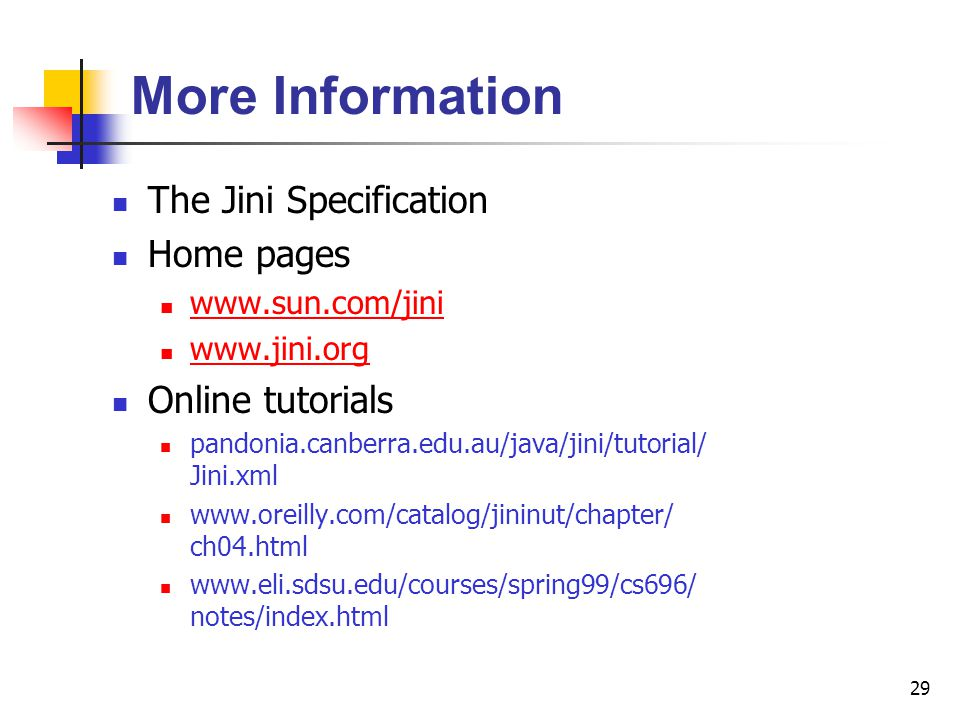More Information The Jini Specification Home pages Online tutorials