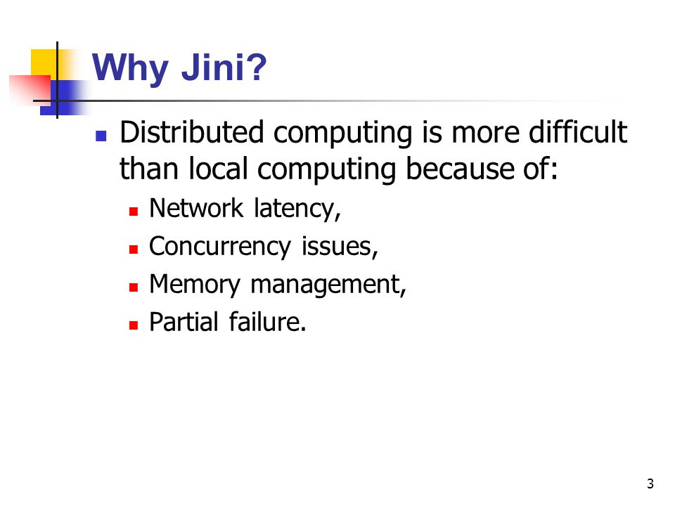 Why Jini Distributed computing is more difficult than local computing because of: Network latency,