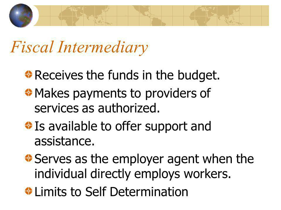 Fiscal Intermediary Receives the funds in the budget.