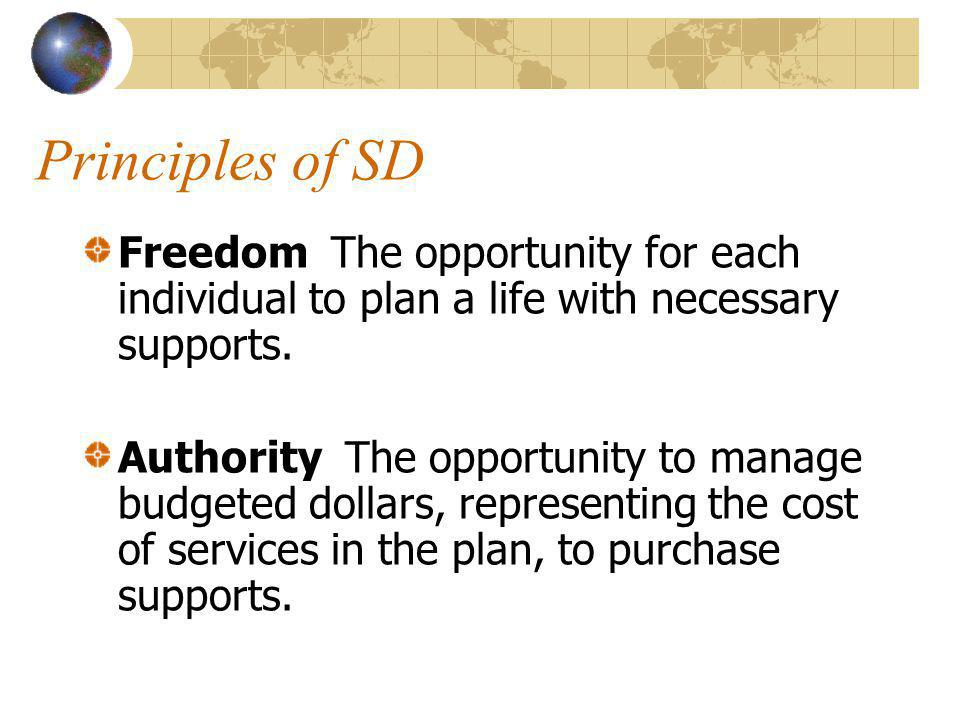 Principles of SD Freedom The opportunity for each individual to plan a life with necessary supports.