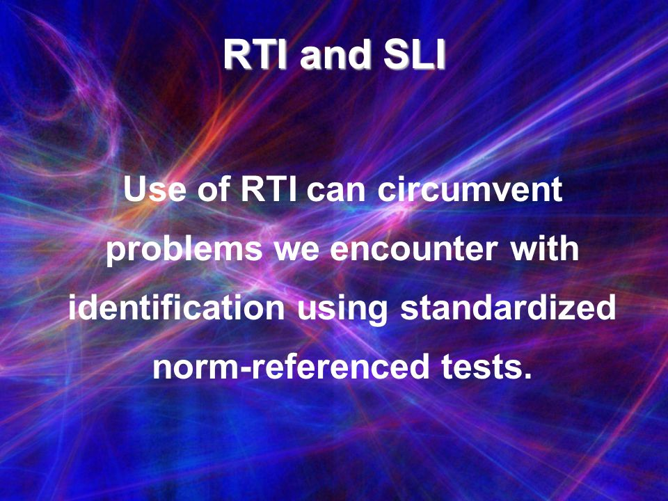 RTI and SLI Use of RTI can circumvent problems we encounter with