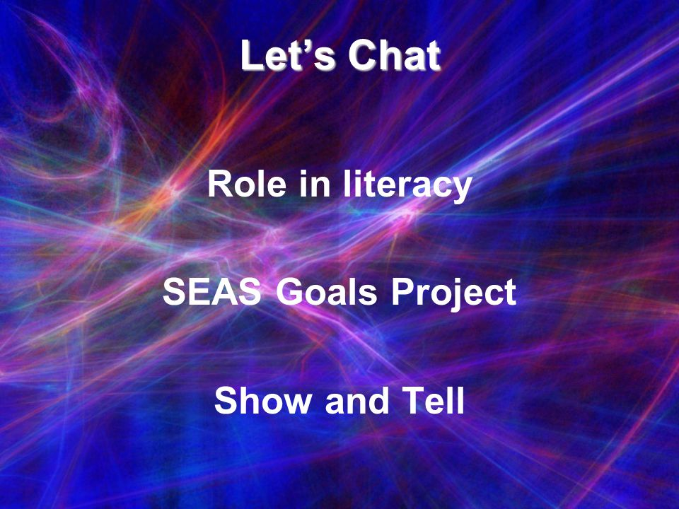 Let's Chat Role in literacy SEAS Goals Project Show and Tell
