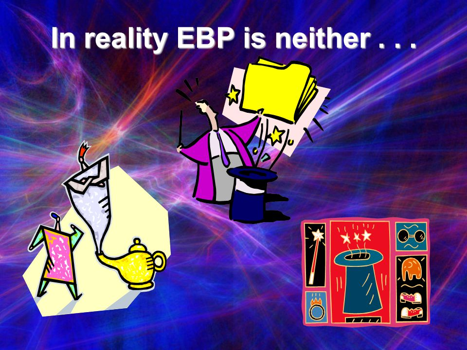 In reality EBP is neither . . .