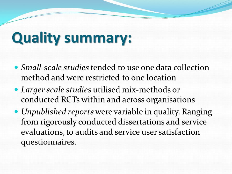 Quality summary: Small-scale studies tended to use one data collection method and were restricted to one location.