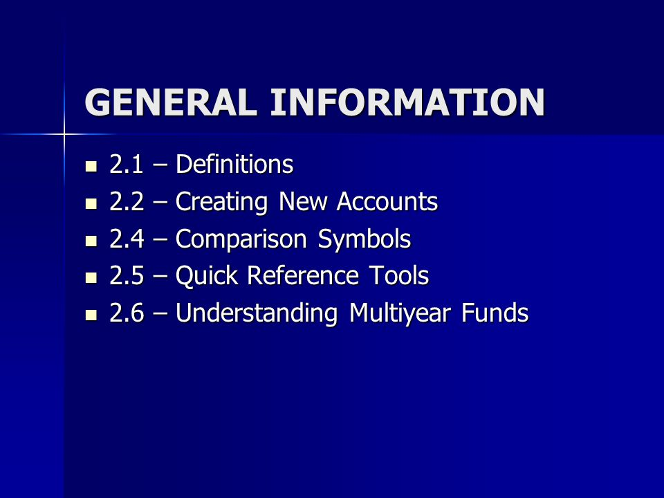 GENERAL INFORMATION 2.1 – Definitions 2.2 – Creating New Accounts