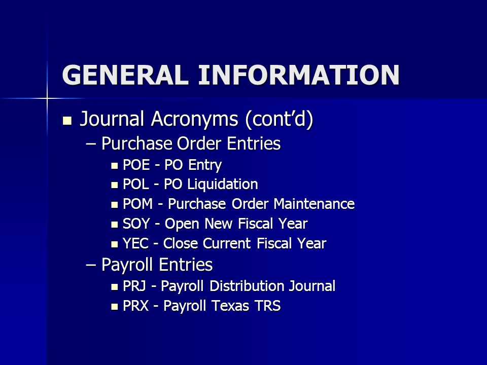 GENERAL INFORMATION Journal Acronyms (cont'd) Purchase Order Entries