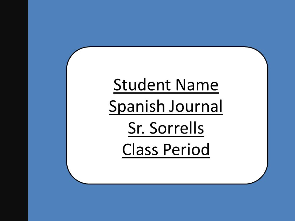 Student Name Spanish Journal Sr. Sorrells Class Period