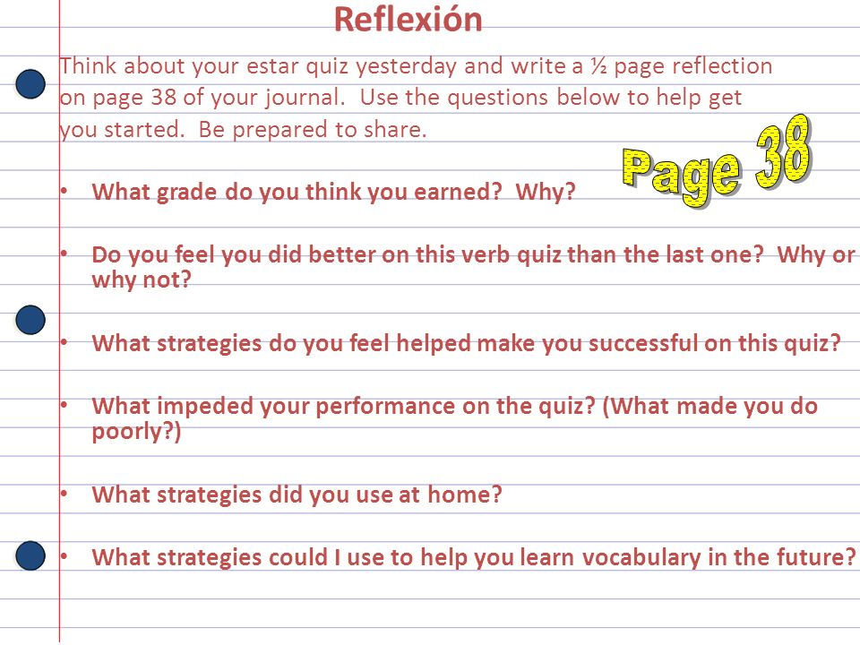 Reflexión Think about your estar quiz yesterday and write a ½ page reflection. on page 38 of your journal. Use the questions below to help get.