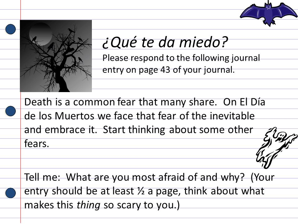 ¿Qué te da miedo Please respond to the following journal entry on page 43 of your journal.