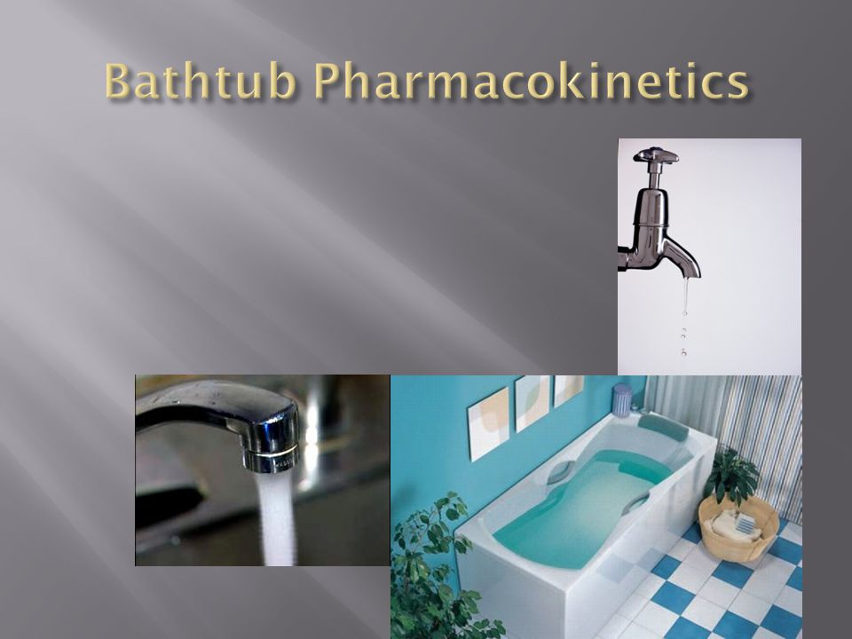 Bathtub Pharmacokinetics