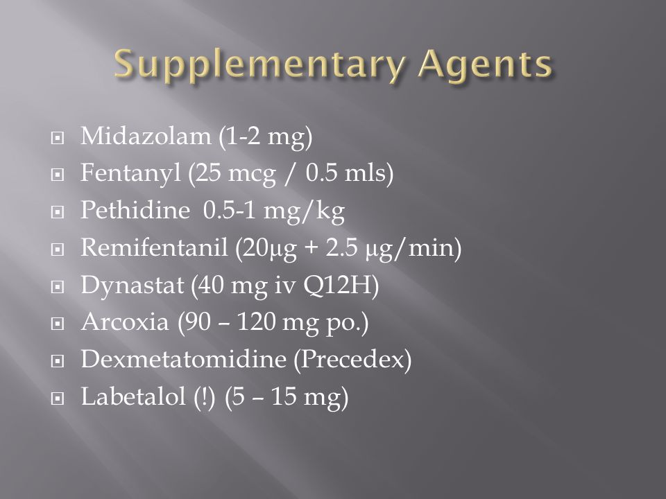 Supplementary Agents Midazolam (1-2 mg) Fentanyl (25 mcg / 0.5 mls)