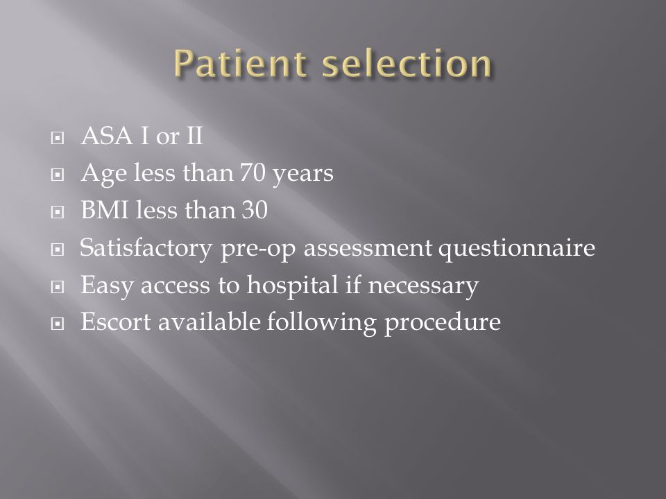 Patient selection ASA I or II Age less than 70 years BMI less than 30