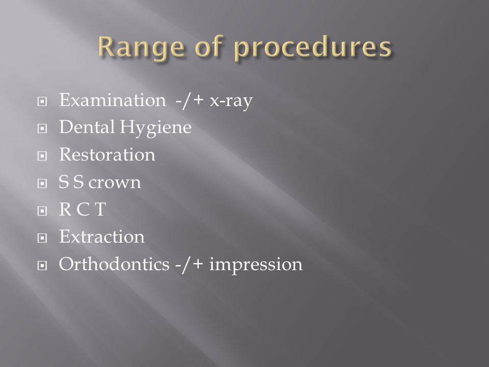 Range of procedures Examination -/+ x-ray Dental Hygiene Restoration