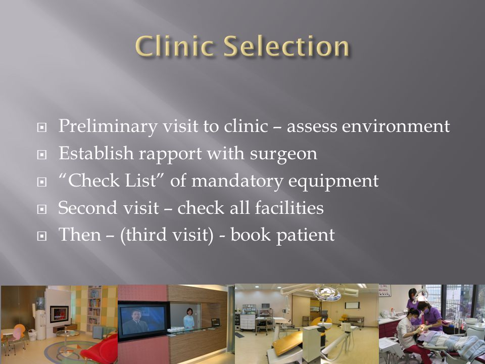 Clinic Selection Preliminary visit to clinic – assess environment
