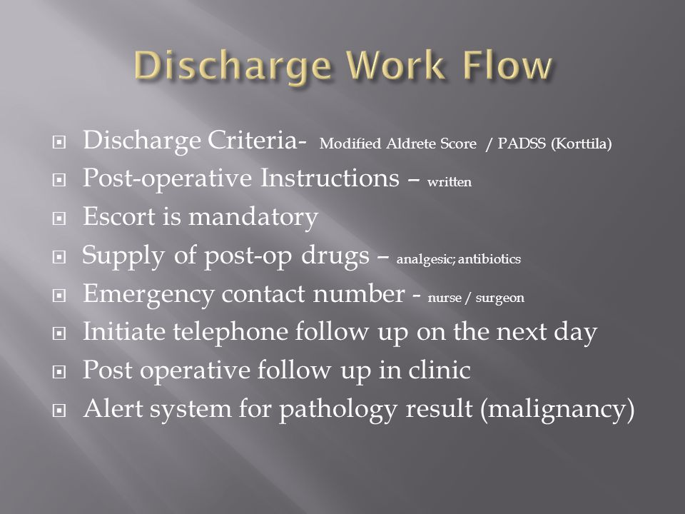 Discharge Work Flow Discharge Criteria- Modified Aldrete Score / PADSS (Korttila) Post-operative Instructions – written.