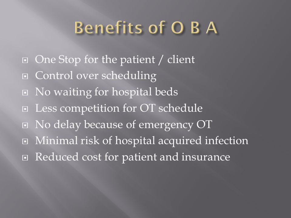 Benefits of O B A One Stop for the patient / client