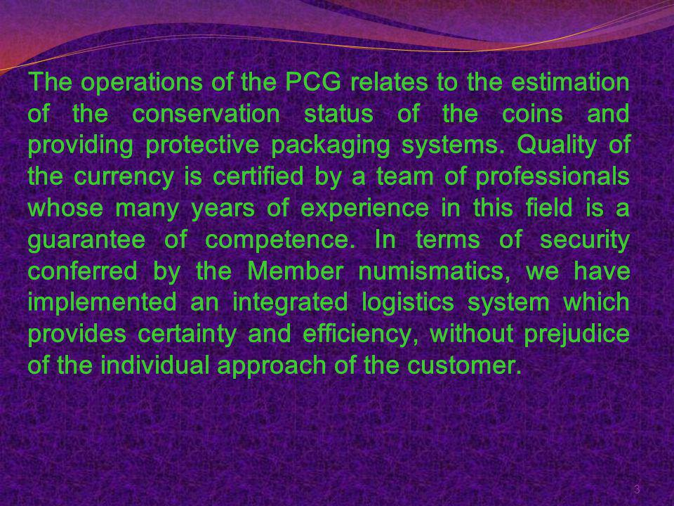 The operations of the PCG relates to the estimation of the conservation status of the coins and providing protective packaging systems.
