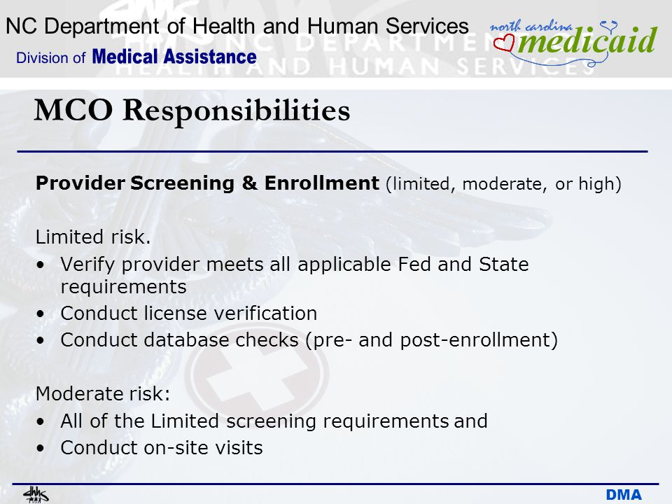 MCO Responsibilities Provider Screening & Enrollment (limited, moderate, or high) Limited risk.