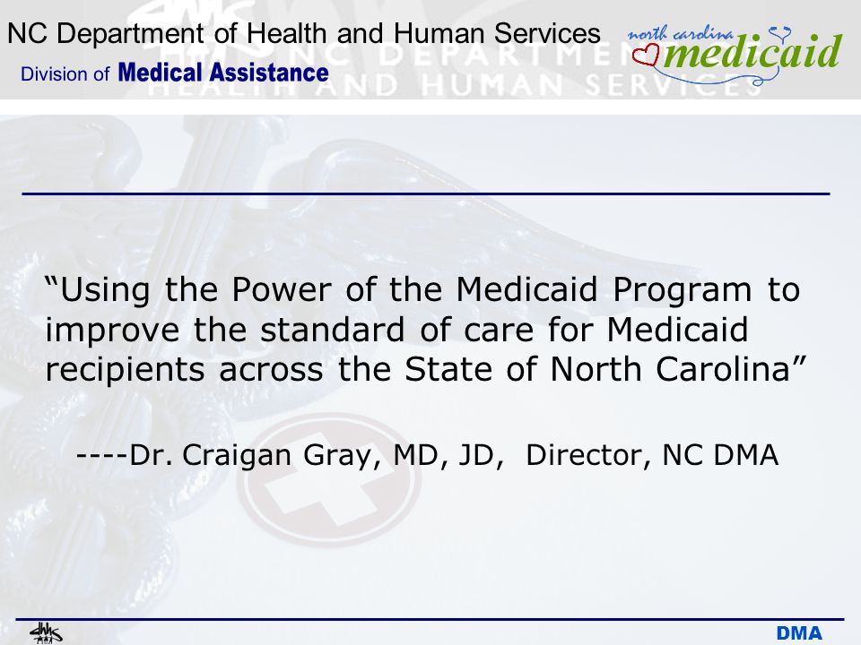 Using the Power of the Medicaid Program to improve the standard of care for Medicaid recipients across the State of North Carolina