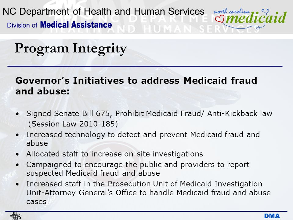 Program Integrity Governor's Initiatives to address Medicaid fraud and abuse: Signed Senate Bill 675, Prohibit Medicaid Fraud/ Anti-Kickback law.