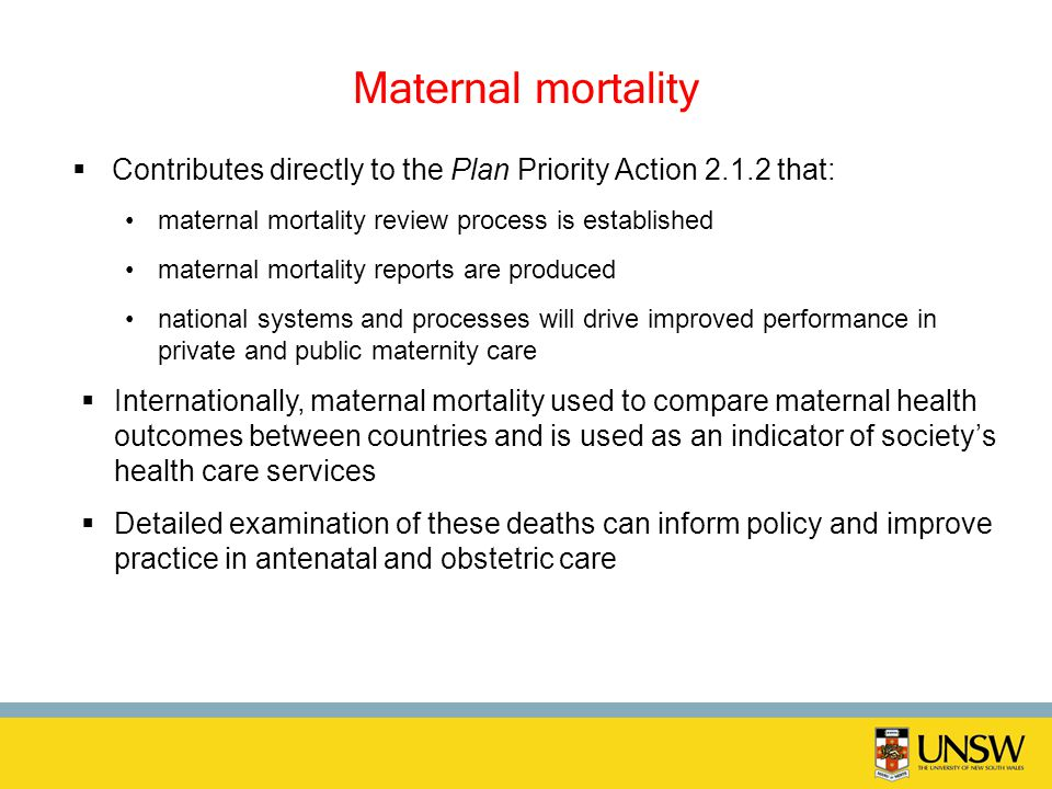 Maternal mortality Contributes directly to the Plan Priority Action 2.1.2 that: maternal mortality review process is established.