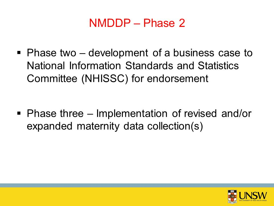NMDDP – Phase 2 Phase two – development of a business case to National Information Standards and Statistics Committee (NHISSC) for endorsement.