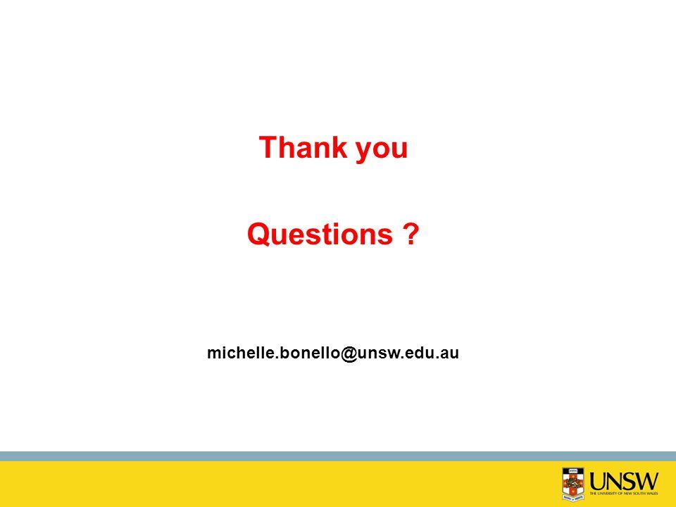 Thank you Questions michelle.bonello@unsw.edu.au