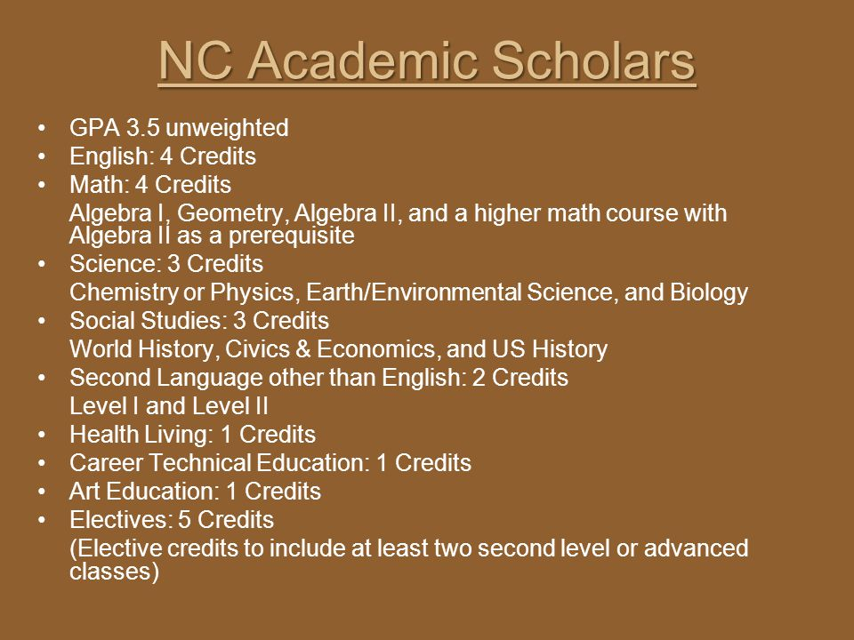 NC Academic Scholars GPA 3.5 unweighted English: 4 Credits