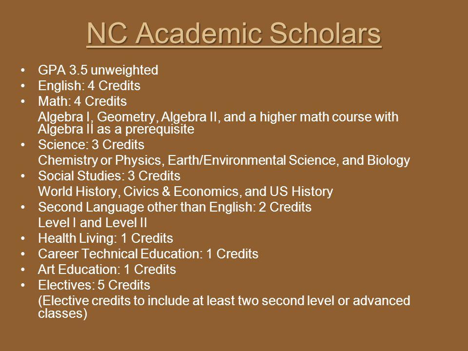 NC Academic Scholars GPA 3.5 unweighted English: 4 Credits