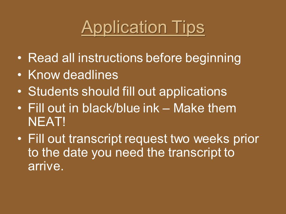Application Tips Read all instructions before beginning Know deadlines