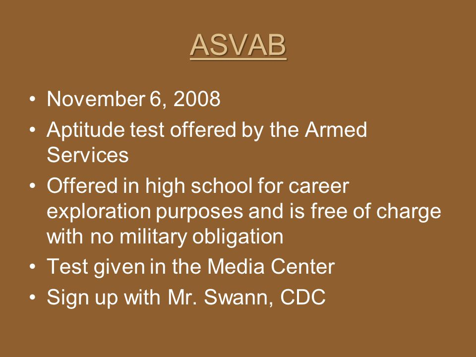 ASVAB November 6, 2008 Aptitude test offered by the Armed Services