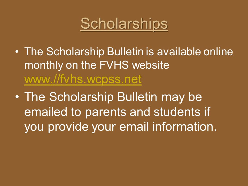 Scholarships The Scholarship Bulletin is available online monthly on the FVHS website www.//fvhs.wcpss.net.