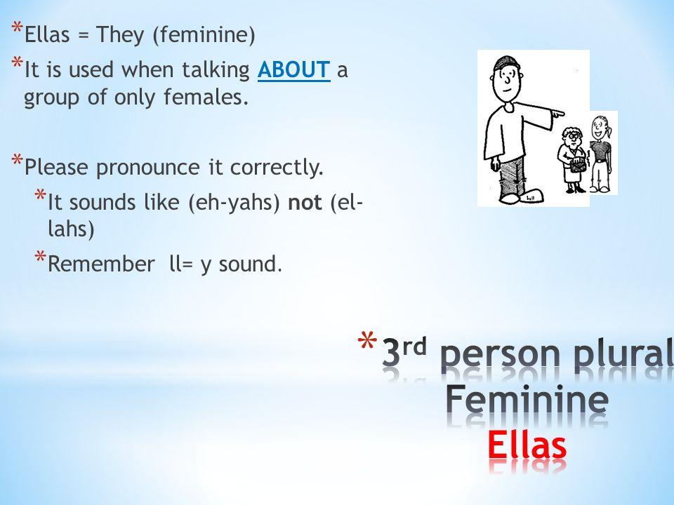 3rd person plural Feminine Ellas