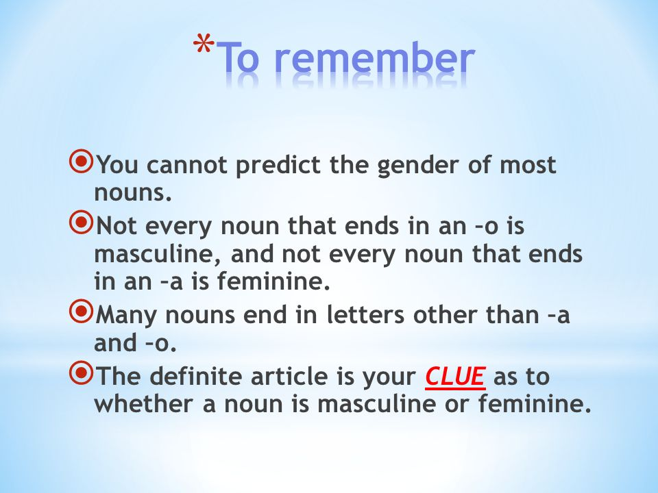 To remember You cannot predict the gender of most nouns.