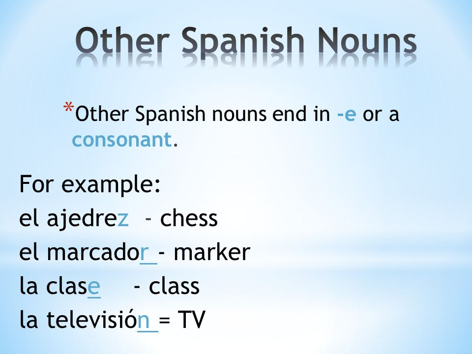 Other Spanish Nouns For example: el ajedrez - chess