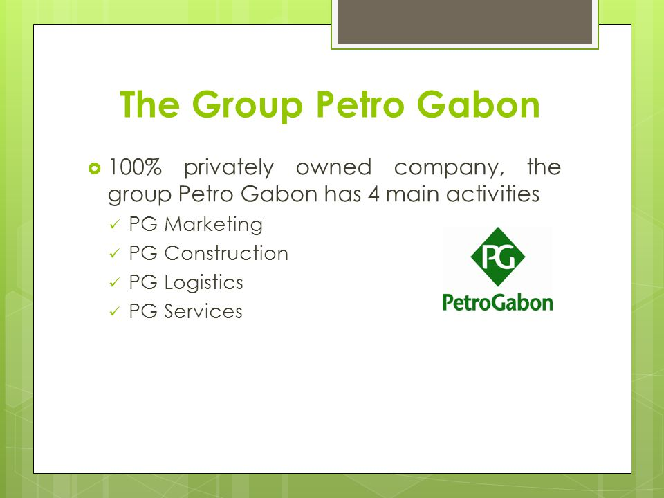 The Group Petro Gabon 100% privately owned company, the group Petro Gabon has 4 main activities. PG Marketing.