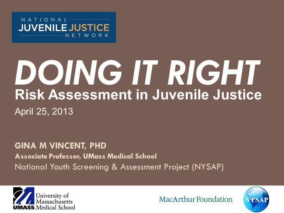 DOING IT RIGHT Risk Assessment in Juvenile Justice April 25, 2013