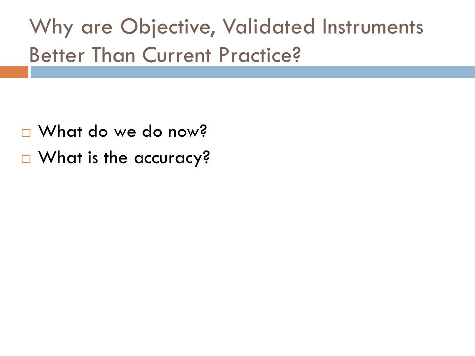 Why are Objective, Validated Instruments Better Than Current Practice