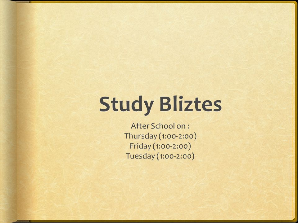 Study Bliztes After School on : Thursday (1:00-2:00)