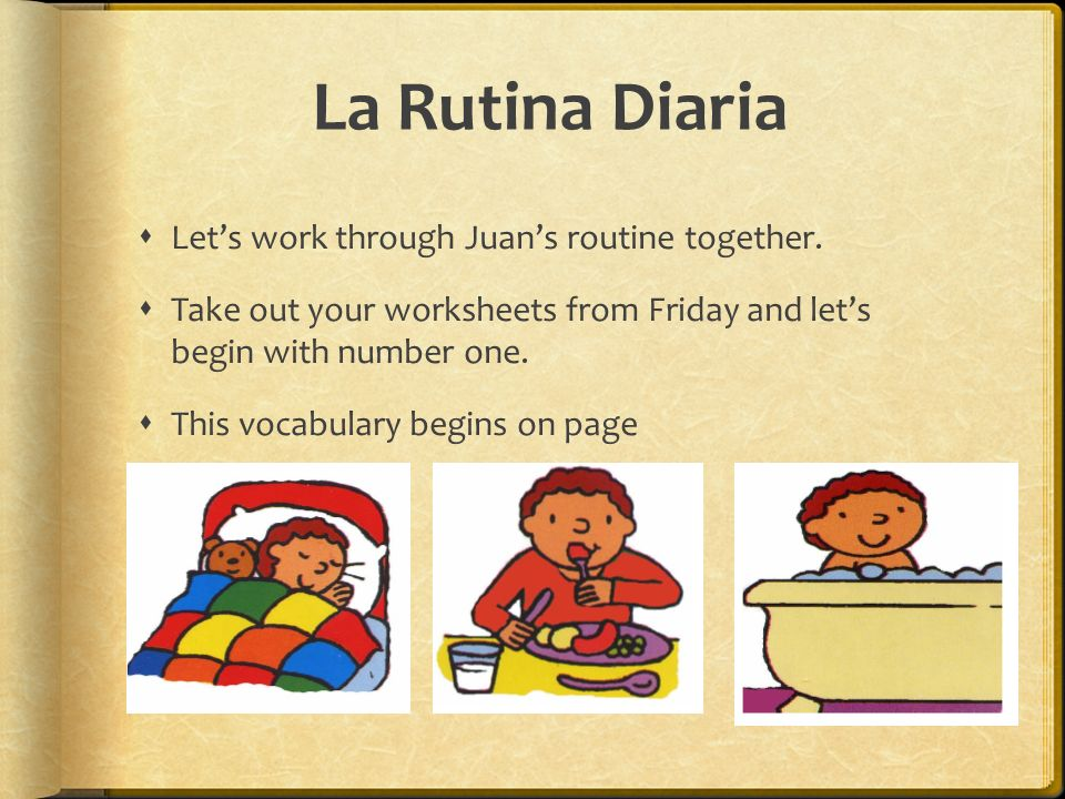 La Rutina Diaria Let's work through Juan's routine together.