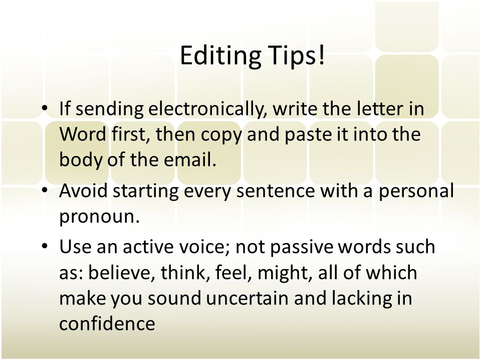 Editing Tips! If sending electronically, write the letter in Word first, then copy and paste it into the body of the email.