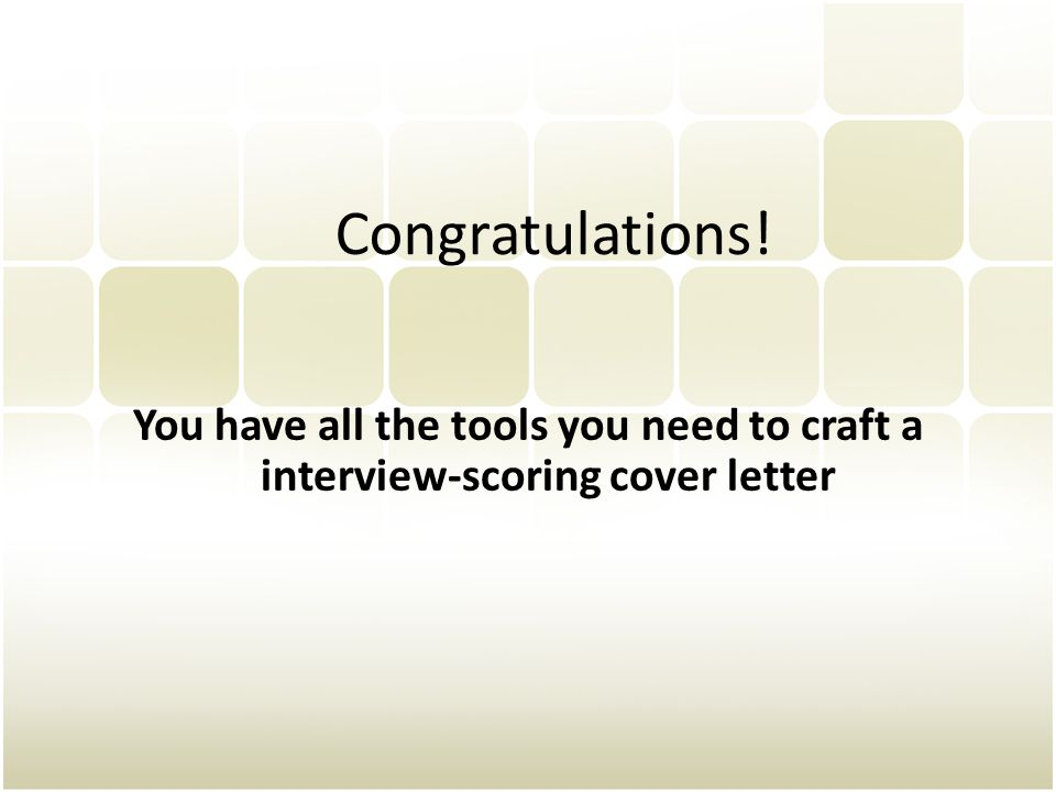 Congratulations! You have all the tools you need to craft a interview-scoring cover letter