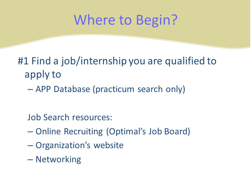 Where to Begin #1 Find a job/internship you are qualified to apply to