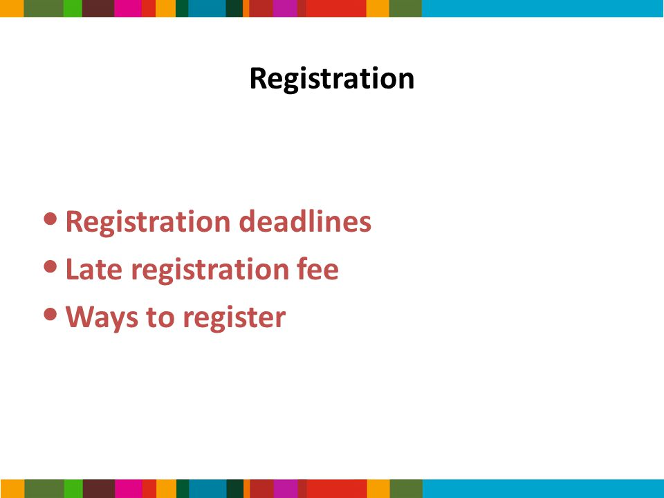 Registration deadlines Late registration fee Ways to register