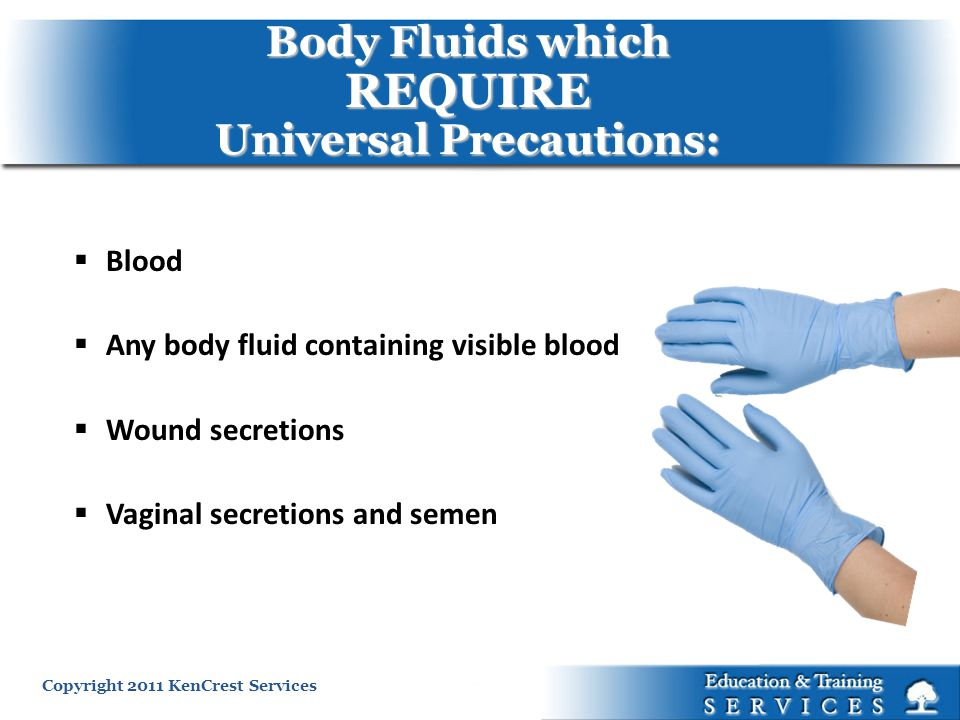 Body Fluids which REQUIRE Universal Precautions: