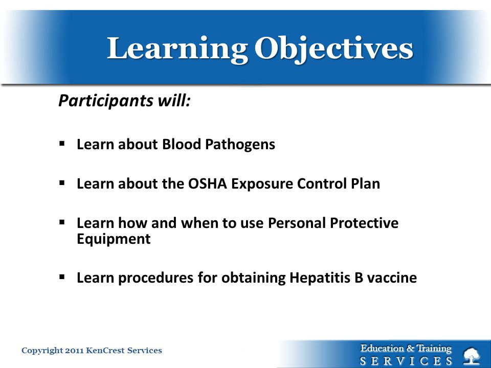 Learning Objectives Participants will: Learn about Blood Pathogens